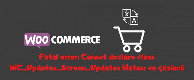 woocommerce Fatal error: Cannot declare class WC_Updates_Screen_Updates Hatası ve çözümü